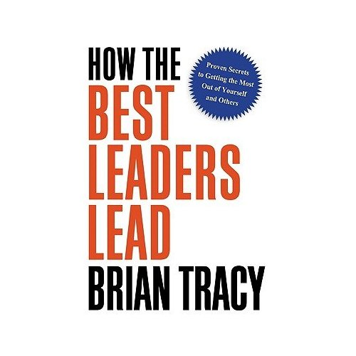 Книга Брайана Трейси How the Best Leaders Lead